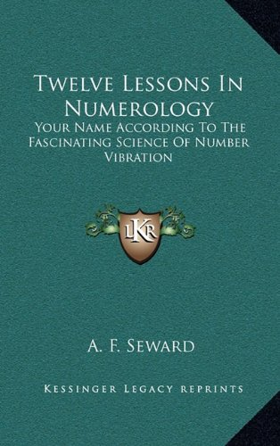 Twelve Lessons in Numerology: Your Name According to the Fascinating Science of Number Vibration von Kessinger Publishing