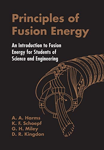 Principles Of Fusion Energy: An Introduction To Fusion Energy For Students Of Science And Engineering von World Scientific Publishing Company