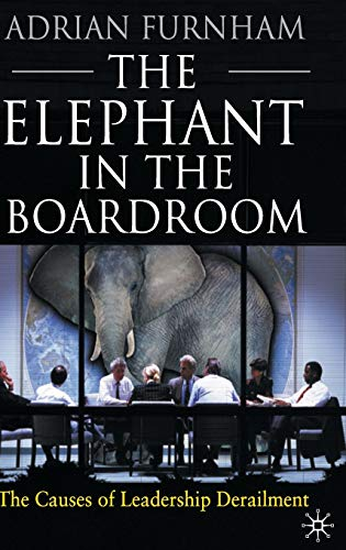 The Elephant in the Boardroom: The causes of leadership derailment von Palgrave Macmillan