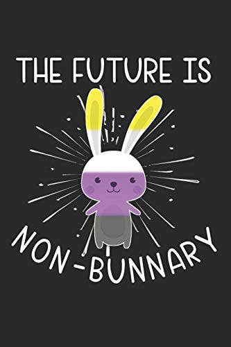 The Future is Non-Bunnary: A cute blank lined journal for nonbinary folk to write in, 6x9, 100 notebook pages von Independently published