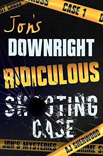 Jon's Downright Ridiculous Shooting Case (Jon's Mysteries Case 1, Band 1) von Independently published