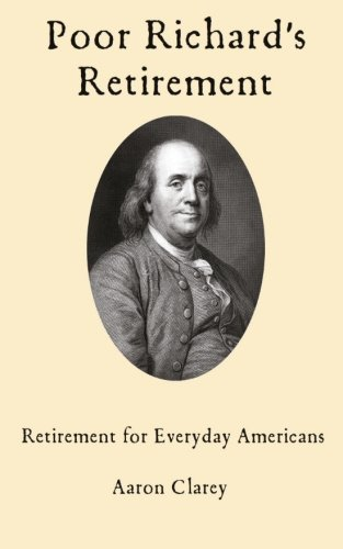 Poor Richard's Retirement: Retirement for Everyday Americans von CreateSpace Independent Publishing Platform