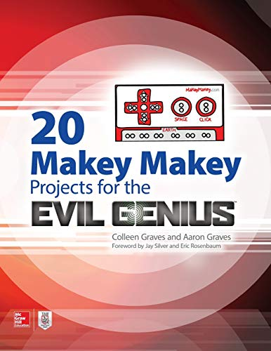 20 Makey Makey Projects for the Evil Genius von MCGRAW-HILL Professional