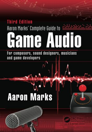 Aaron Marks' Complete Guide to Game Audio: For Composers, Musicians, Sound Designers, Game Developers von Taylor & Francis Ltd