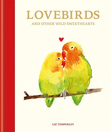 Lovebirds and Other Wild Sweethearts: Learn from the animal kingdom's most devoted couples