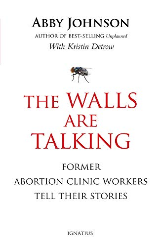 The Walls Are Talking: Former Abortion Clinic Workers Tell Their Stories von IGNATIUS PR