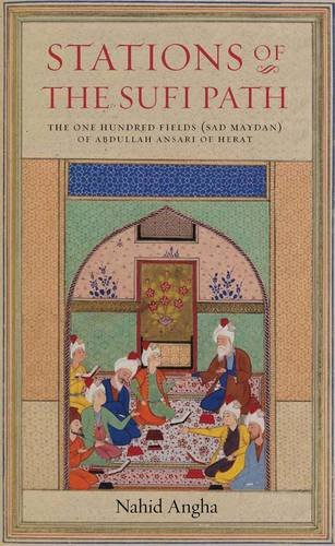 Stations of the Sufi Path: The 'one Hundred Fields' (Sad Maydan) of Abdullah Ansari of Herat von ARCHETYPE
