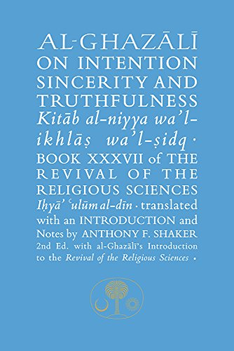 Al-Ghazali on Intention, Sincerity & Truthfulness: Book Xxxvii of the Revival of the Religious Sciences