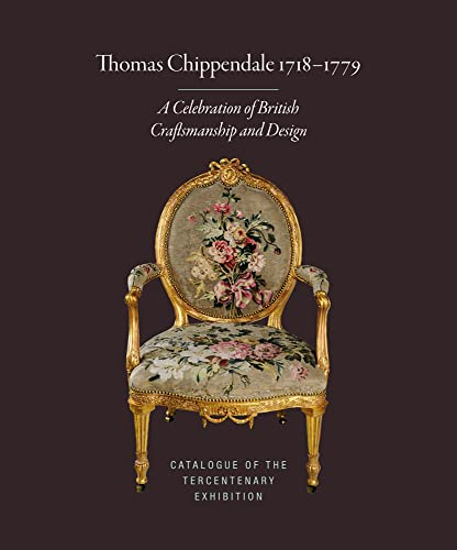 Thomas Chippendale 1718-1779: A Celebration of British Craftsmanship and Design von The Chippendale Society