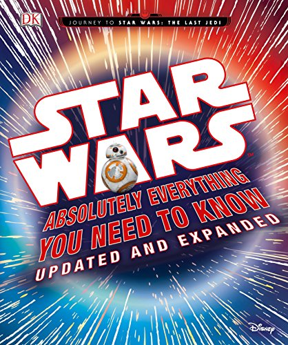 Star Wars: Absolutely Everything You Need to Know, Updated and Expanded (Journey to Star Wars: the Last Jedi) von DK Children