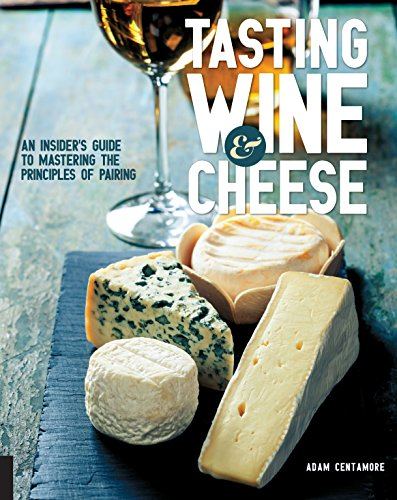 Tasting Wine and Cheese: An Insider's Guide to Mastering the Principles of Pairing von Quarry Books