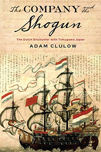 The Company and the Shogun: The Dutch Encounter with Tokugawa Japan (Columbia Studies in International and Global History) von Columbia University Press