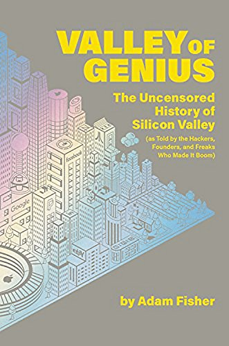 Valley of Genius: The Uncensored History of Silicon Valley (As Told by the Hackers, Founders, and Freaks Who Made It Boom) von Little, Brown & Company