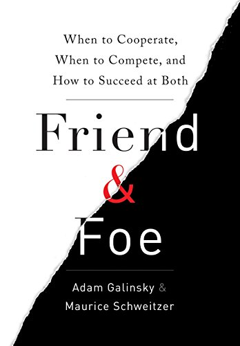 Friend & Foe: When to Cooperate, When to Compete, and How to Succeed at Both von Crown Business