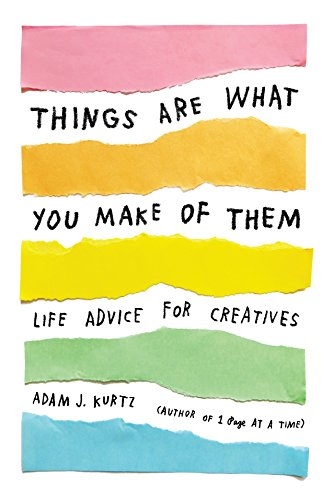 Things Are What You Make of Them: Life Advice for Creatives von TarcherPerigee