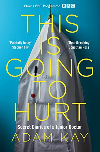 This is Going to Hurt: Secret Diaries of a Junior Doctor von Picador