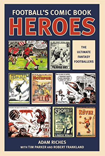 Football's Comic Book Heroes: Celebrating the Greatest British Football Comics of the Twentieth Century von Mainstream Publishing