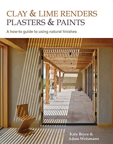 Clay and Lime Renders, Plasters and Paints: A How-To Guide to Using Natural Finishes (Sustainable Building) von UIT CAMBRIDGE LTD
