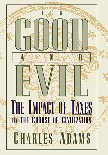 For Good and Evil: The Impact of Taxes on the Course of Civilization (Series; 2) von Madison Books