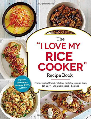 "The ""I Love My Rice Cooker"" Recipe Book: From Mashed Sweet Potatoes to Spicy Ground Beef, 175 Easy--and Unexpected--Recipes (""I Love My"" Series) von Adams Media"