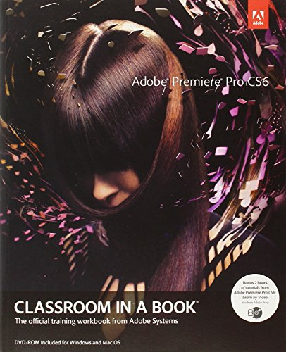 Adobe Premiere Pro Cs6 Classroom in a Book [With DVD] von Adobe Press