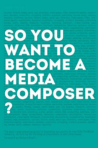 So, you want to become a media composer?: The most comprehensive guide to becoming successful in the film/TV/media industry, as told by 65 thriving professionals in mini interviews! von CreateSpace Independent Publishing Platform