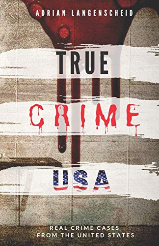 TRUE CRIME USA | Real Crime Cases From The United States | Adrian Langenscheid: 14 Shocking Short Stories Taken From Real Life (True Crime International)