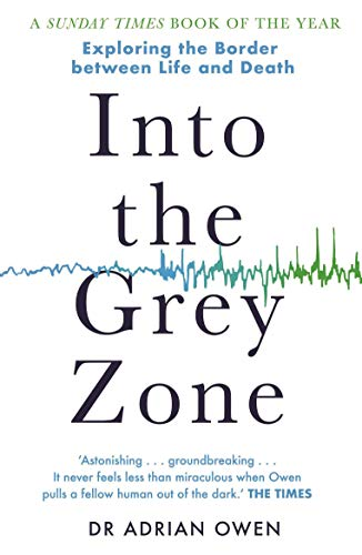 Owen, A: Into the Grey Zone: Exploring the Border Between Life and Death