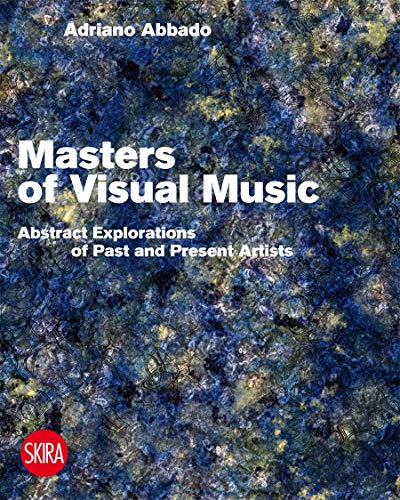 Visual Music Masters: Abstract Explorations of Past and Present Artists von Skira