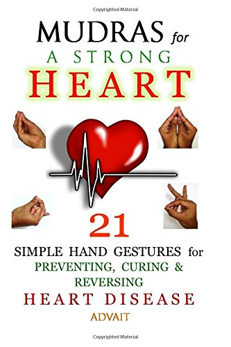 Mudras for a Strong Heart: 21 Simple Hand Gestures for Preventing, Curing & Reversing Heart Disease: [ A Holistic Approach to Preventing & Curing Heart Disease ] von CreateSpace Independent Publishing Platform