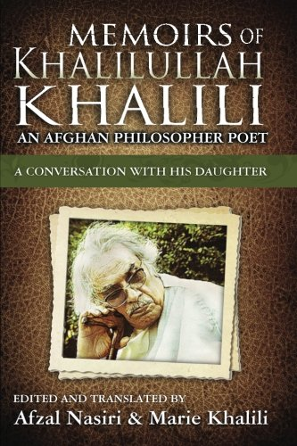 Memoirs of Khalilullah Khalili: An Afghan Philosopher Poet - A Conversation with his Daughter, Marie (English Version) von Afzal Nasiri