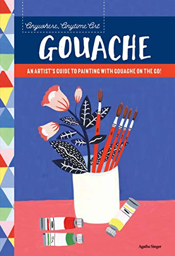 Anywhere, Anytime Art: Gouache: An artist's guide to painting with gouache on the go! von Walter Foster Publishing