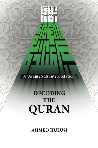 Decoding The QURAN (A Unique Sufi Interpretation)