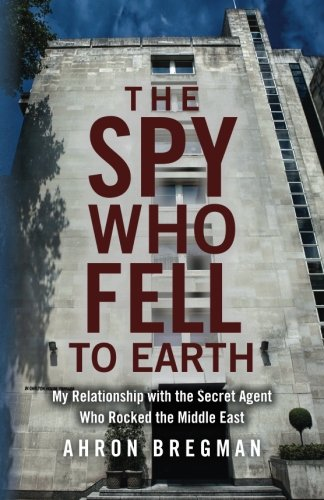The Spy Who Fell to Earth: My Relationship with the Secret Agent Who Rocked the Middle East von CreateSpace Independent Publishing Platform