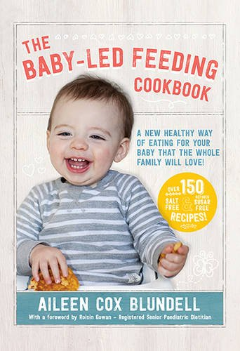 The Baby-Led Feeding Cookbook: A new healthy way of eating for your baby that the whole family will love!
