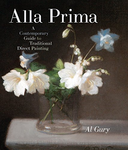 Alla Prima: A Contemporary Guide to Traditional Direct Painting von Watson-Guptill