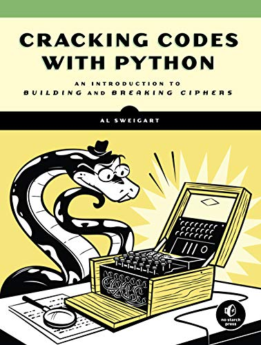 Cracking Codes with Python: An Introduction to Building and Breaking Ciphers von No Starch Press