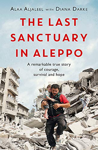 The Last Sanctuary in Aleppo: A remarkable true story of courage, hope and survival von Headline