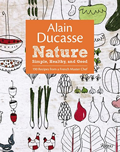 Alain Ducasse Nature: Simple, Healthy, and Good von Rizzoli