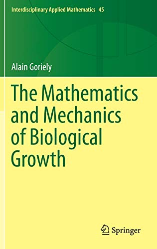 The Mathematics and Mechanics of Biological Growth (Interdisciplinary Applied Mathematics (45), Band 45) von Springer
