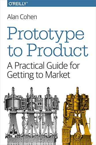 Prototype to Product: A Practical Guide for Getting to Market von O'Reilly and Associates