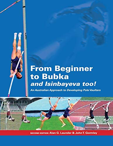 From Beginner to Bubka: An Australian Approach to Developing Pole Vaulters von CreateSpace Independent Publishing Platform
