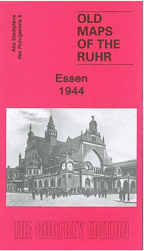 Ruhr Sheet 06. Essen 1944: Old Ordnance Survey Maps of the Ruhr: Ruhr Sheet 6 (Old Maps of the Ruhr) von Alan Godfrey Maps