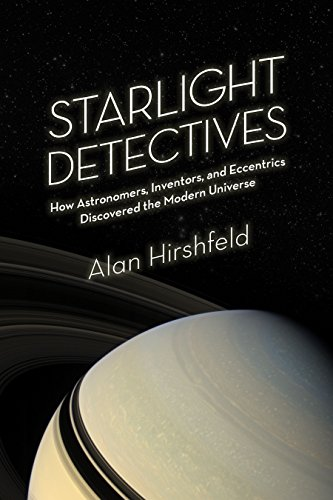 Starlight Detectives: How Astronomers, Inventors, and Eccentrics Discovered the Modern Universe von Bellevue Literary Press