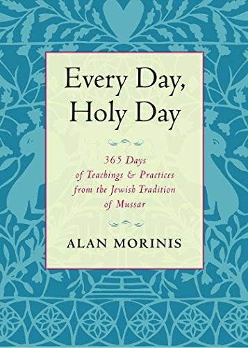 Every Day, Holy Day: 365 Days of Teachings and Practices from the Jewish Tradition of Mussar von Trumpeter