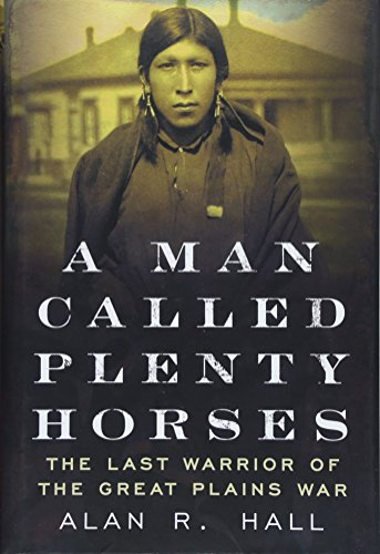 A Man Called Plenty Horses: The Last Warrior of the Great Plains War von Amer Through Time