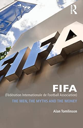 FIFA (Federation Internationale de Football Association): The Men, the Myths and the Money (Global Institutions) von Routledge