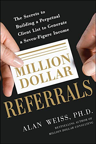 Million Dollar Referrals: The Secrets To Building A Perpetual Client List To Generate A Seven-Figure Income von McGraw-Hill