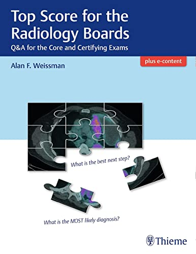 Top Score for the Radiology Boards: Q&A for the Core and Certifying Exams von Thieme, Stuttgart