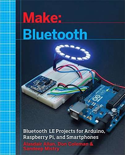 Make: Bluetooth: Mobile Phone, Arduino, and Raspberry Pi Projects with BLE von O'Reilly UK Ltd.